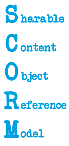 SCORM  Definition: Sharable Content Object Reference Model